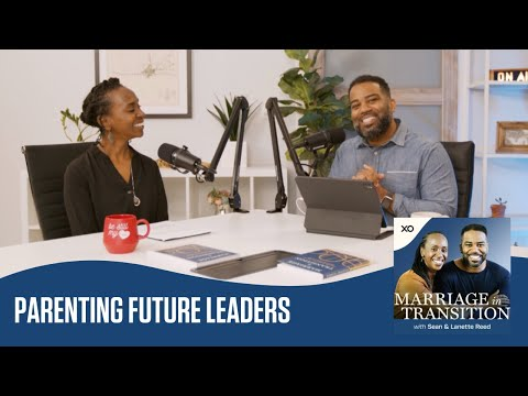Parenting Future Leaders  Marriage in Transition Podcast  Sean and Lanette Reed