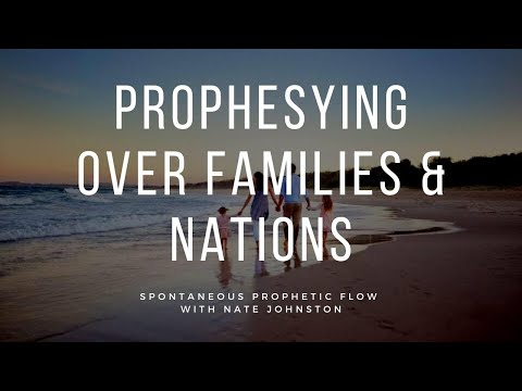 PROPHESYING OVER FAMILIES & NATIONS // Spontaneous Prophetic Flow