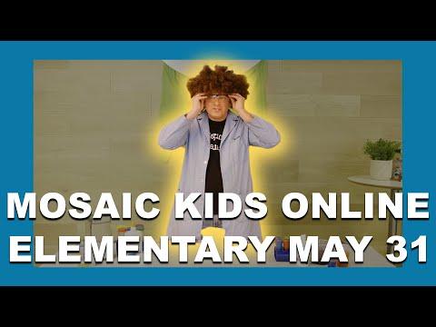MOSAIC KIDS ONLINE  ELEMENTARY  MAY 31