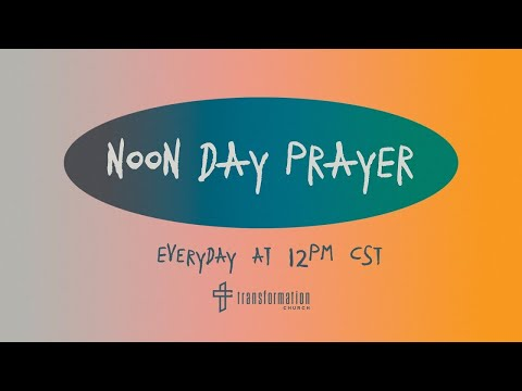 Transformation Church - Noon Day Prayer