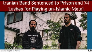 Iranian Band Sentenced to Prison and 74 Lashes for Playing un-Islamic Metal 🎸