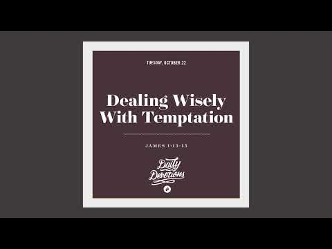Dealing Wisely With Temptation - Daily Devotion