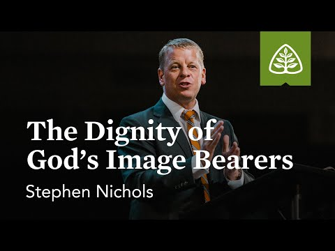 Stephen Nichols: The Dignity of Gods Image Bearers
