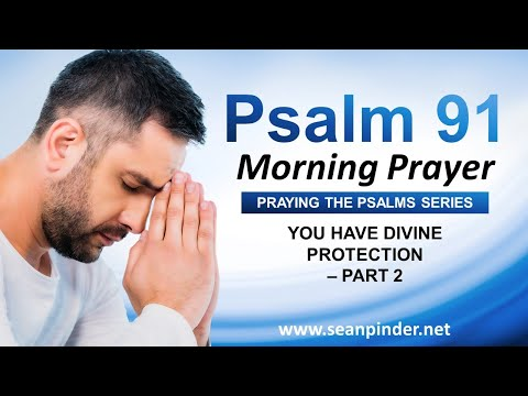 You Have Divine PROTECTION Part 2 - PSALM 91 - Morning Prayer