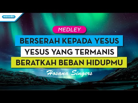 Berserah Kepada Yesus / Yesus Yang Termanis / Beratkah Beban Hidupmu - Hosana Singers (with lyric)