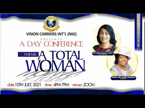 VISION CARRIERS NIGERIA CONFERENCE - THE TOTAL WOMAN!