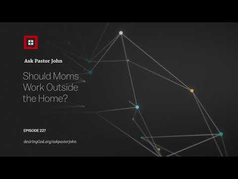 Should Moms Work Outside the Home? // Ask Pastor John