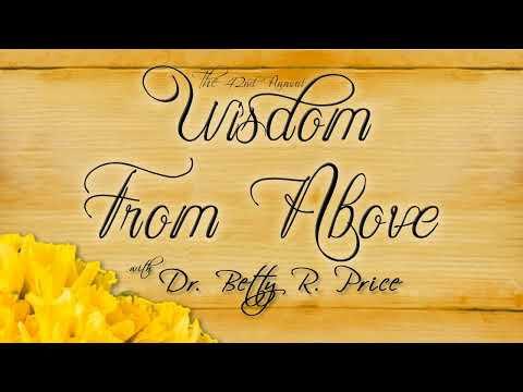 Wisdom From Above  LIVE! Dr. Betty  Price  10-24-2020