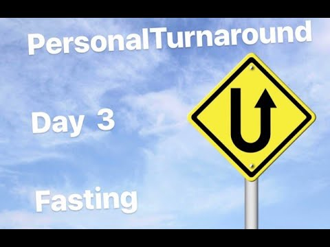Personal Turnaround - Day 3: Fasting
