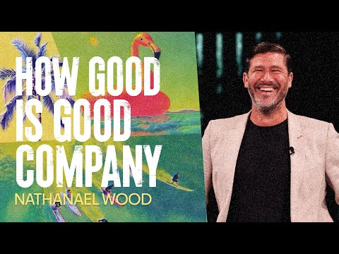 How Good Is Good Company  Nathanael Wood   Hillsong Church Online