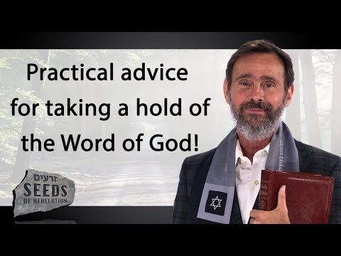 Practical advice for taking a hold of the Word of God!