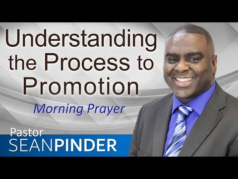 UNDERSTANDING THE PROCESS TO PROMOTION - MORNING PRAYER  PASTOR SEAN PINDER