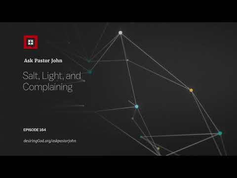 Salt, Light, and Complaining // Ask Pastor John