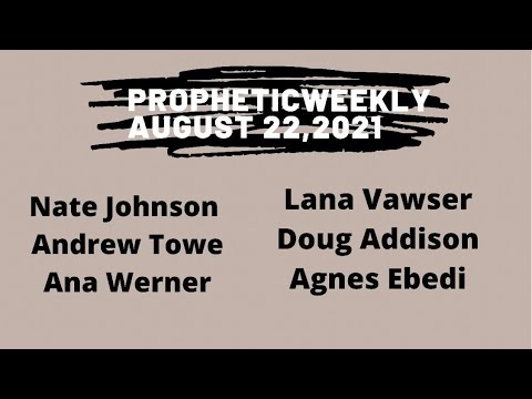 Prophetic Weekly - August 22,2021 - Ryan Lstrange - Nate Johnson - Lana Vawser  - Doug Addison ETC