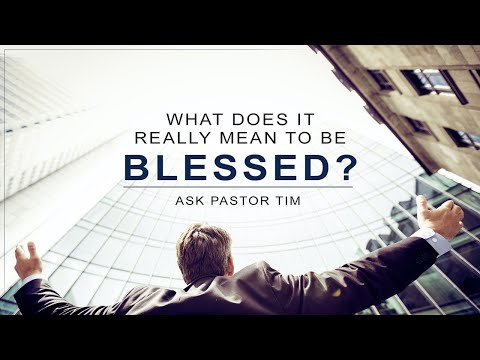 What Does It Really Mean to Be Blessed?  - Ask Pastor Tim