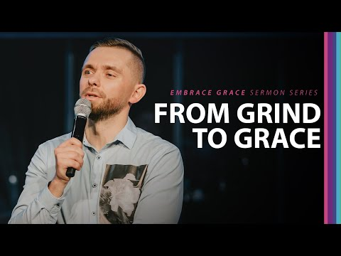 From Grind to Grace // Embrace Grace (Part 5)