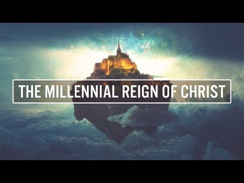 The Millennial Reign of Christ: Soon to Come!