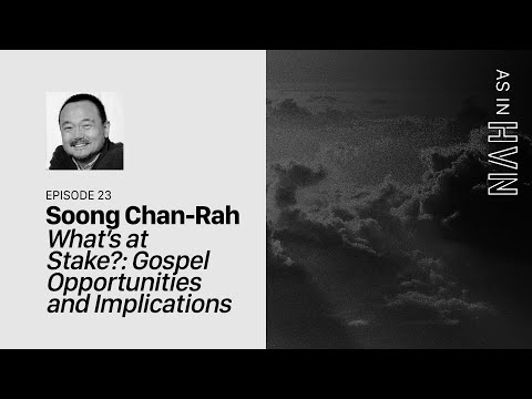 Whats at Stake? Gospel Opportunities and Implications  As In Heaven Episode 23  Soong Chan-Rah