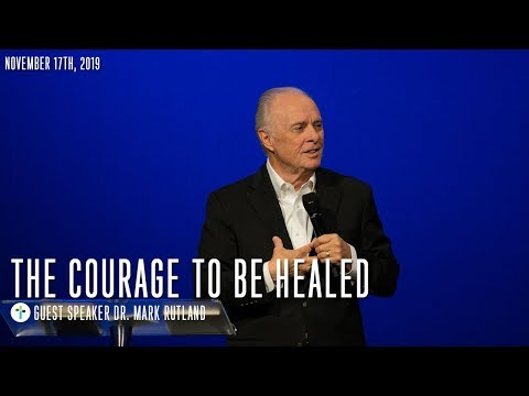 The Courage To Be Healed  Dr. Mark Rutland  Sojourn Church Carrollton Texas