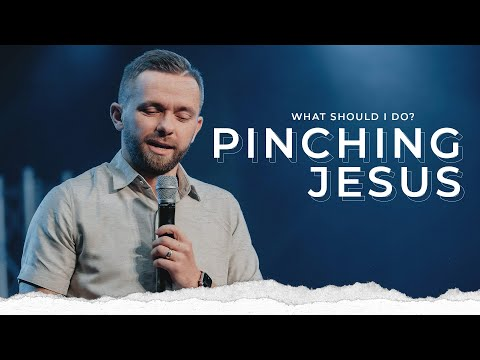 Are you PINCHING Jesus?