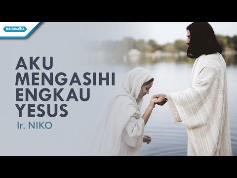 Aku Mengasihi Engkau Yesus - Ir. Niko (with lyric)