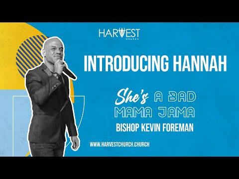 She's A Bad Mama Jama - Introducing Hannah  - Bishop Kevin Foreman