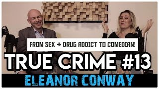 From Sex And Drug Addict To Comedian: Eleanor Conway | True Crime Podcast 13 REUPLOAD