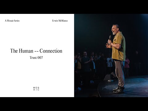 The Human Connection - Trust  Erwin McManus - Mosaic