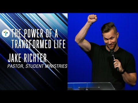 The Power Of A Transformed Life  Jake Richter  Sojourn Church Carrollton Texas