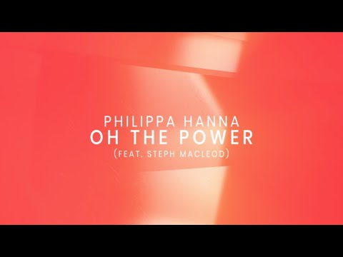 Oh The Power Feat. Steph Macleod (Official Lyric Video) - Philippa Hanna