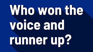 Who won the voice and runner up?