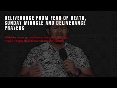 DELIVERANCE FROM FEAR OF DEATH, SUNDAY MIRACLE & DELIVERANCE PRAYERS WITH EV. GABRIEL FERNANDES
