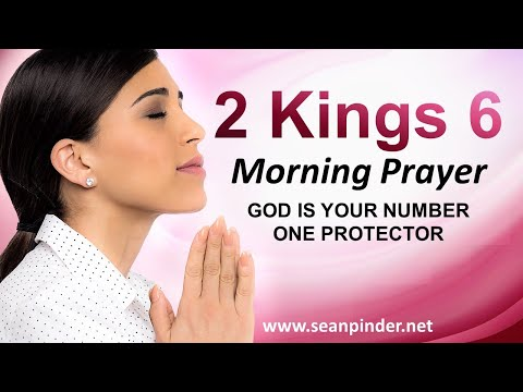 God is Your Number One PROTECTOR - 2 Kings 6 - Morning Prayer