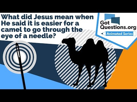 What did Jesus mean when He said it is easier for a camel to go through the eye of a needle?