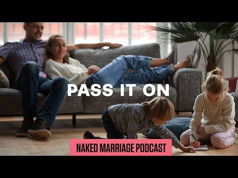 Pass it On  The Naked Marriage Podcast  Episode 033