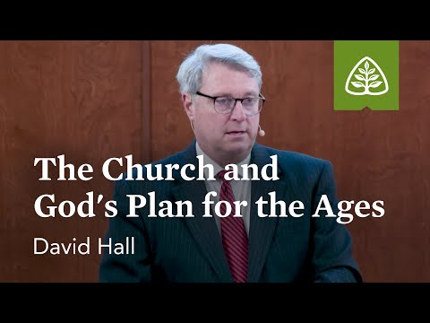David Hall: The Church and God's Plan for the Ages