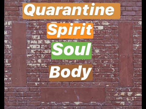 Quarantine Edition: Spirit - Soul - Body