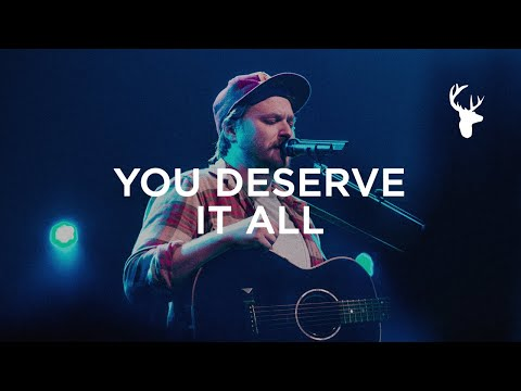 You Deserve It All - Hunter Thompson  Bethel Music Worship