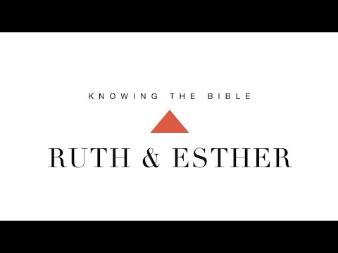 Knowing the Bible Series: Ruth and Esther