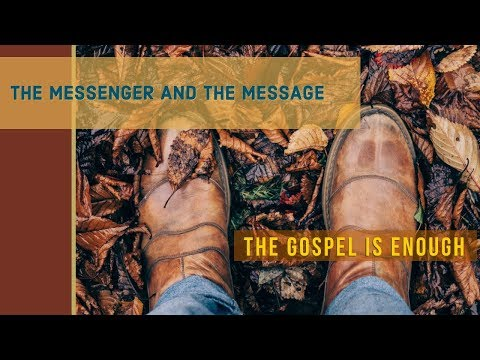 The Messenger & The Message: The Gospel Is Enough - MESSAGE ONLY
