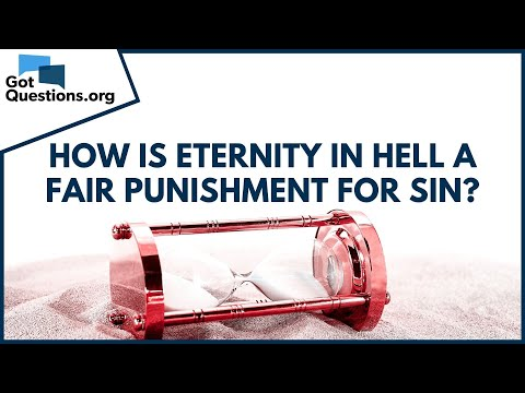 How is eternity in hell a fair punishment for sin?  GotQuestions.org
