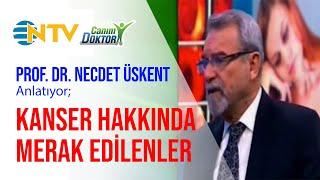 [Video] Kanser Hakkında Merak edilenler - Prof. Dr. Necdet Üskent - NTV Canım Doktor