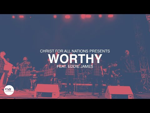 Worthy LIVE  Christ for all Nations Presents WORTHY  Feat. Eddie James