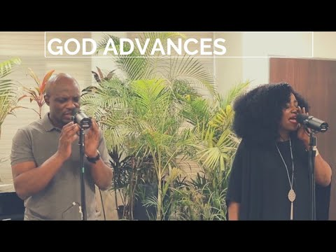 GOD ADVANCES (Spontaneous Song)- Pastor Ayo Otuyalo and TY Bello