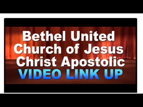Bethel united Church of Jesus Christ (Apostolic) VIDEO LINK UP!!!!