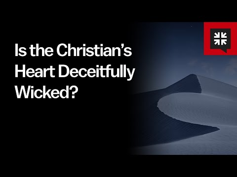 Is the Christians Heart Deceitfully Wicked? // Ask Pastor John