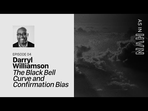 The Black Bell Curve and Confirmation Bias  As in Heaven Episode 4  Darryl Williamson