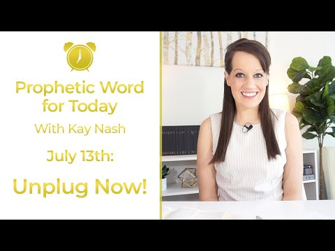 Prophetic Word Today-July 13th-UnPlug Now!