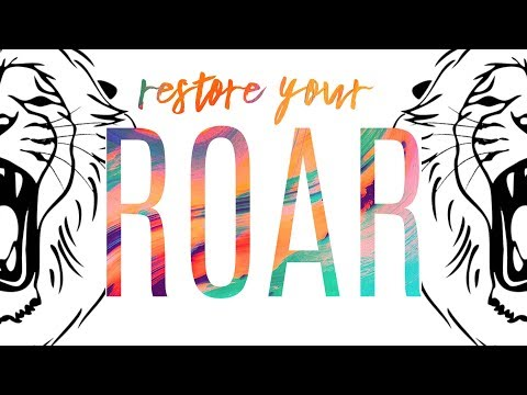 Restore Your Roar  Joe Joe Dawson  5-19-2019