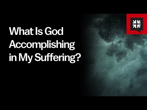 What Is God Accomplishing in My Suffering? // Ask Pastor John